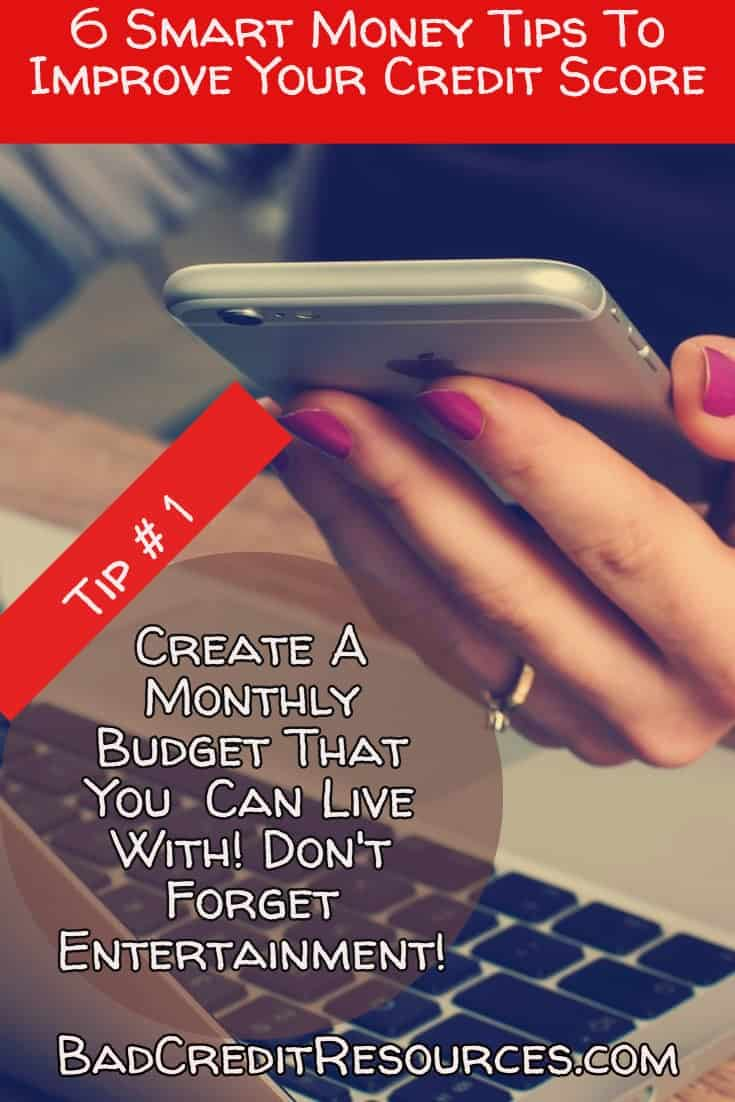 Smart tip #1 Create a monthly budget you can LIVE with! Don't forget entertainment!