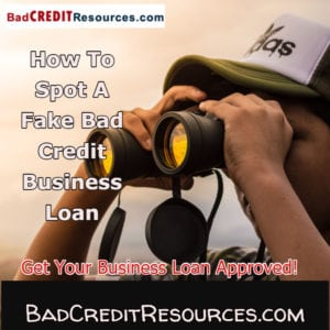 Having bad credit makes you vulnerable to scam business loan companies. Here are tips on what you need to know in order to spot fake bad credit business loan lenders!